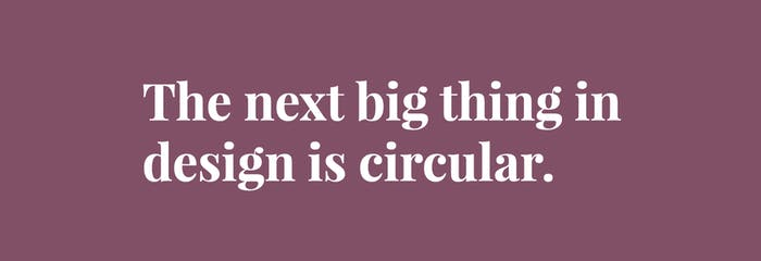 """Quote saying """"The next big thing in design is circular"""".<span class=""""sr-only""""> (opened in a new window/tab)</span>"""